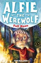 Alfie the Werewolf: Full Moon - Book 2 ebook by Paul Van Loon