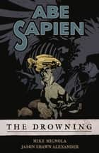 Abe Sapien Volume 1: The Drowning eBook by Mike Mignola, Various