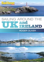 Practical Boat Owner's Sailing Around the UK and Ireland ebook by Roger Oliver