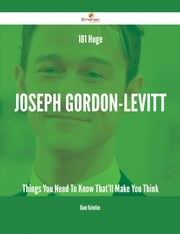 181 Huge Joseph Gordon-Levitt Things You Need To Know That'll Make You Think ebook by Diane Valentine