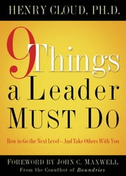 9 Things a Leader Must Do - How to Go to the Next Level--And Take Others With You ebook by Henry Cloud