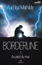 Au pied du mur - Borderline, T1 ebook by Aurelisa Mathilde