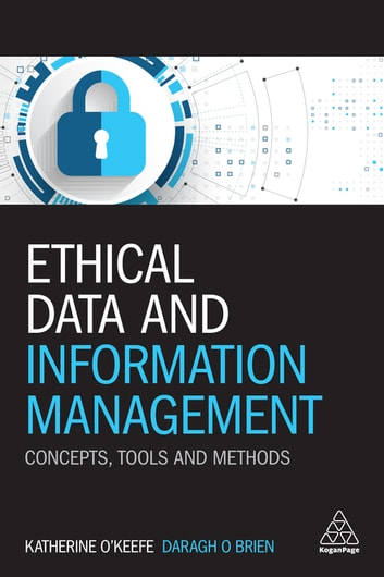 Ethical Data and Information Management - Concepts, Tools and Methods eBook by Katherine O'Keefe,Daragh O Brien