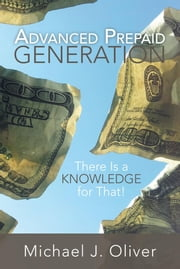 Advanced Prepaid Generation - There Is a Knowledge for That! ebook by Michael J. Oliver