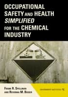 Occupational Safety and Health Simplified for the Chemical Industry ebook by Frank R. Spellman, Revonna M. Bieber