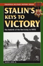 Stalin's Keys to Victory - The Rebirth of the Red Army in World War II ebook by Walter S. Dunn Jr.