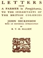 Letters from a Farmer in Pennsylvania to the Inhabitants of the British Colonies ebook by John Dickinson, R.T.H. Halsey, Introduction