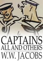Captains All and Others ebook by W. W. Jacobs