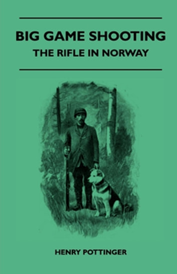 Big Game Shooting - The Rifle In Norway ebook by Henry Pottinger