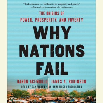 Why Nations Fail - The Origins of Power, Prosperity, and Poverty audiobook by Daron Acemoglu,James A. Robinson