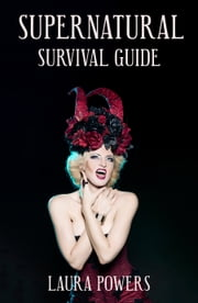 Supernatural Survival Guide ebook by Laura Powers