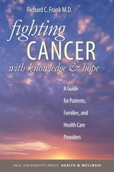 Fighting Cancer with Knowledge and Hope ebook by Frank, Richard C.