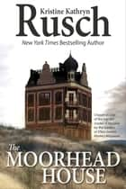 The Moorhead House ebook by Kristine Kathryn Rusch