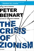 The Crisis of Zionism eBook by Peter Beinart
