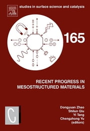 Recent Progress in Mesostructured Materials - Proceedings of the 5th International Mesostructured Materials Symposium (IMMS 2006) Shanghai, China, August 5-7, 2006 ebook by Dongyuan Zhao,Shilun Qiu,Yi Tang,Chengzhong Yu