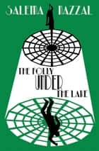 The Folly Under the Lake ebook by Salema Nazzal