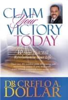 Claim Your Victory Today - 10 Steps That Will Revolutionize Your Life ebook by