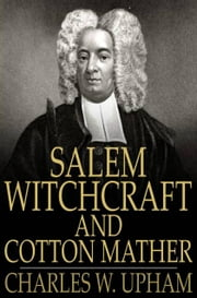 Salem Witchcraft and Cotton Mather - A Reply ebook by Charles W. Upham