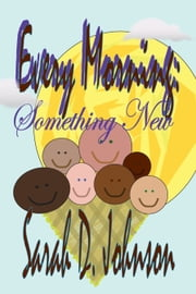 Every Morning: Something New ebook by Sarah D. Johnson