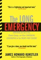 The Long Emergency - Surviving the End of Oil, Climate Change, and Other Converging Catastrophes of the Twenty-First Cent ebook by James Howard Kunstler, James Howard Kunstler