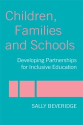 Children, Families and Schools - Developing Partnerships for Inclusive Education ebook by Sally Beveridge