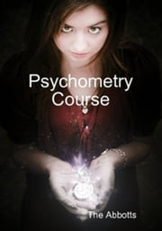 Psychometry Course: The Psychic Touch ebook by The Abbotts