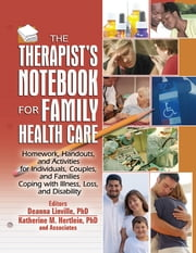 The Therapist's Notebook for Family Health Care - Homework, Handouts, and Activities for Individuals, Couples, and Families Coping with Illness, Loss, and Disability ebook by Deanna Linville,Katherine M. Hertlein