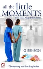 All the Little Moments 1 - Weil jeder Augenblick zählt eBook by
