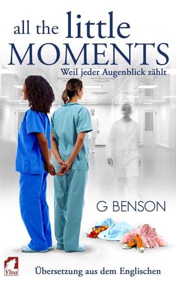 All the Little Moments 1 - Weil jeder Augenblick zählt ebook by G Benson