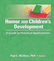 Humor and Children's Development - A Guide to Practical Applications ebook by Paul E Mcghee,Mary Frank