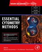 Essential Cytometry Methods ebook by Zbigniew Darzynkiewicz,J. Paul Robinson,Mario Roederer