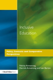 Inclusive Education - Policy, Contexts and Comparative Perspectives ebook by Felicity Armstrong,Derrick Armstrong,Len Barton