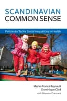 Scandinavian Common Sense - Policies to Tackle Social Inequalities in Health ebook by Dominque Côté, Marie-France Raynauilt