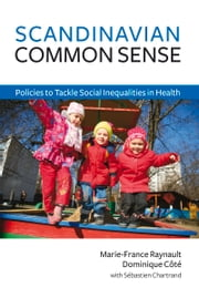 Scandinavian Common Sense - Policies to Tackle Social Inequalities in Health ebook by Dominque Côté,Marie-France Raynauilt