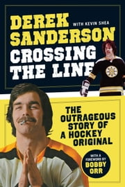 Crossing the Line - The Outrageous Story of a Hockey Original ebook by Kobo.Web.Store.Products.Fields.ContributorFieldViewModel