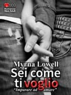 Sei come ti voglio ebook by Myrna Lowell