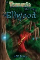 Ellwood: A Terraria Short Story ebook by H. W. Dante
