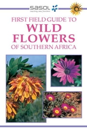 First Field Guide to Wild Flowers of Southern Africa ebook by Manning, John