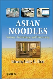 Asian Noodles - Science, Technology, and Processing ebook by Gary G. Hou