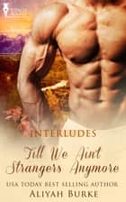 Till We Ain't Strangers Anymore ebook by Aliyah Burke