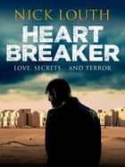 Heartbreaker - The unputdownable thriller that will keep you guessing until the very end ebook by Nick Louth