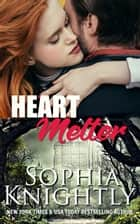 Heart Melter ebook by Sophia Knightly