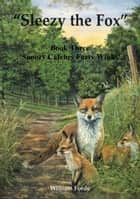 Sleezy the Fox: Story Three - Snoozy Catches Forty Winks ebook by William Forde