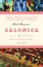 Salonica, City of Ghosts ebook by Mark Mazower