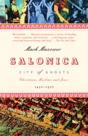 Salonica, City of Ghosts - Christians, Muslims and Jews 1430-1950 ebook by Mark Mazower