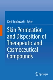 Skin Permeation and Disposition of Therapeutic and Cosmeceutical Compounds ebook by Kenji Sugibayashi