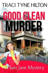 Good Clean Murder - The Plain Jane Mysteries, A Cozy Christian Collection, #1 ebook by Traci Tyne Hilton