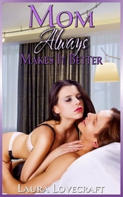 Mom Always Makes It Better ebook by Laura Lovecraft