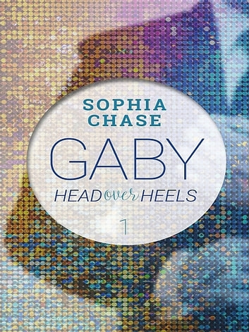 Head over Heels - Gaby Band 1 ebook by Sophia Chase