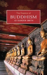 The Essence of Buddhism ebook by Jo Durden-Smith